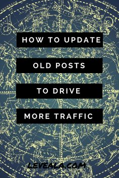 How to update old posts to make them drive new traffic to your blog