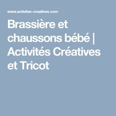 Brassière et chaussons bébé | Activités Créatives et Tricot