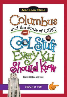 Columbus and the State of Ohio: Cool Stuff Every Kid Should Know