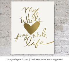My whole heart for my whole life, Gold Foil, love quote printable, gold quote print, INSTANT DOWNLOAD