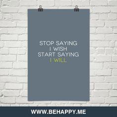 Stop saying i wish start saying i will #27029