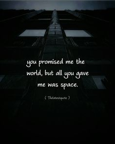 you promised me the world but all you gave me was space. . . #thelatestquote #quotesfollow my instagram account (@thelatestquote) for more