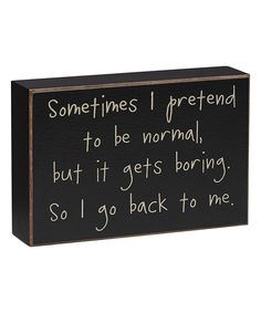 Look at this 'Sometimes I Pretend To Be Normal' Box Sign on #zulily today!