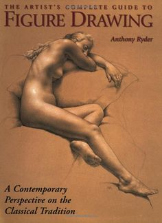 The Artist's Complete Guide to Figure Drawing: A Contemporary Perspective On the Classical Tradition: Anthony Ryder: 9780823003037: Amazon.com: Books via PinCG.com