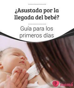 ¿Asustada por la llegada del bebé? Guía para los primeros días   Si estas asustada por la llegada del bebé no quieres que se te escape nada,he aquí diversas recomendaciones que puedes utilizar durante los primeros días. #Embarazo #Madres #Recomendaciones
