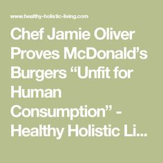 "Chef Jamie Oliver Proves McDonald's Burgers ""Unfit for Human Consumption"" - Healthy Holistic Living"