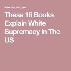 These 16 Books Explain White Supremacy In The US
