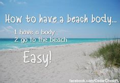 Beach body! Easiest thing ever!
