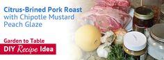 Citrus Brined Pork Roast w/ Peach Mustard - Garden to Table idea / Pike Nurseries