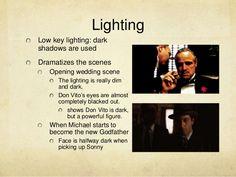LightingLow key lighting: darkshadows are usedDramatizes the scenes   Opening wedding scene      The lighting is really di...