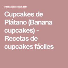 Cupcakes de Plátano (Banana cupcakes) - Recetas de cupcakes fáciles