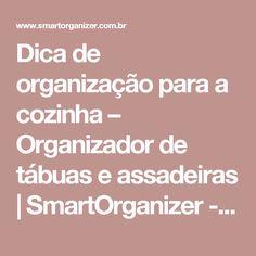 Dica de organização para a cozinha – Organizador de tábuas e assadeiras | SmartOrganizer - Seu personal organizer inteligente