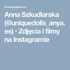 Anna Szkudlarska (@uniquedolls_anya.es) • Zdjęcia i filmy na Instagramie