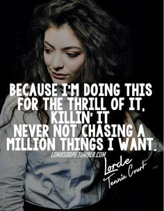 Lorde Lyrics - TENNIS COURT via http://lomasdope.tumblr.com/