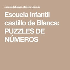 Escuela infantil castillo de Blanca: PUZZLES DE NÚMEROS