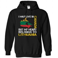 I May Live in Canada But My Heart Belongs To Lithuania T-Shirts, Hoodies (39.99$ ==►► Shopping Here!)