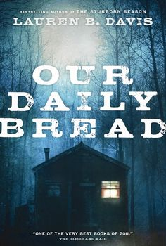 """Long-Listed for the GILLER PRIZE!  Our Daily Bread, by Lauren B. Davis. Inspired by the true story of the Goler Clan of Nova Scotia, Our Daily Bread is a novel about what happens when we view our neighbours as """"The Other"""" and the transformative power of unlikely friendships."""