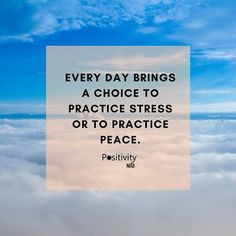 Every day brings a choice to practice stress or to practice peace. #positivitynote