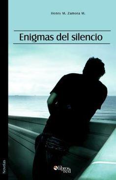 ENIGMAS DEL SILENCIO - Henry M. Zamora M. - Novelas