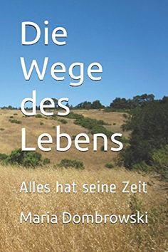 Die Wege des Lebens: Alles hat seine Zeit (German Edition... https://www.amazon.com/dp/1520267606/ref=cm_sw_r_pi_dp_x_OcrAyb3CEYN4Y