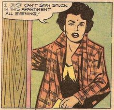 "Comic Girls Say.. ""I just can't stay stuck in thia appartment all evening ! ""   #comic #popart #vintage"
