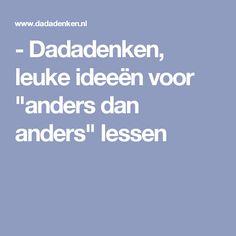 """- Dadadenken, leuke ideeën voor """"anders dan anders"""" lessen"""