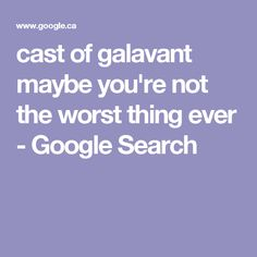 cast of galavant maybe you're not the worst thing ever - Google Search