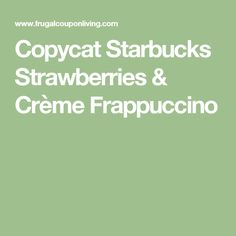Copycat Starbucks Strawberries & Crème Frappuccino