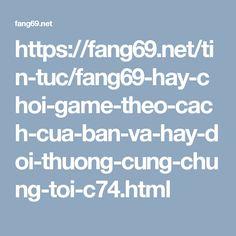 https://fang69.net/tin-tuc/fang69-hay-choi-game-theo-cach-cua-ban-va-hay-doi-thuong-cung-chung-toi-c74.html