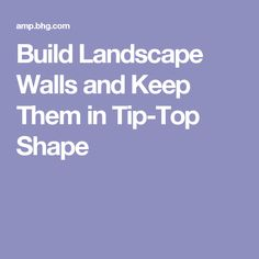 Build Landscape Walls and Keep Them in Tip-Top Shape