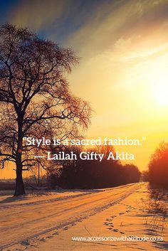 """Style is a sacred fashion.""  ― Lailah Gifty Akita"