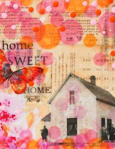 "This is so inspiring me: ""Home Sweet Home"" mixed media art by Susan Najarian. Oh, how talented she is."