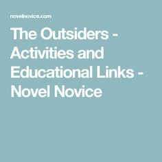 The Outsiders - Activities and Educational Links - Novel Novice