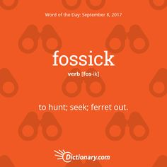Posted to FB Today's Word of the Day is fossick. Learn its definition, pronunciation, etymology and more. Join over 19 million fans who boost their vocabulary every day. Short Words, Big Words, Words To Use, Cool Words, Unusual Words, Rare Words, Unique Words, Idioms And Proverbs, Words With Friends