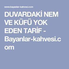 DUVARDAKİ NEM VE KÜFÜ YOK EDEN TARİF - Bayanlar-kahvesi.com