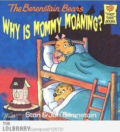 LOL!!!  Plus, my kids love the Berenstain Bears!