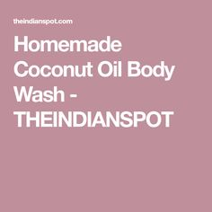Homemade Coconut Oil Body Wash - THEINDIANSPOT