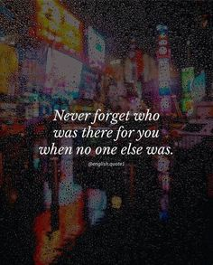 Positive Quotes :    QUOTATION – Image :    Quotes Of the day  – Description  Never forget who was there for you..  Sharing is Power  – Don't forget to share this quote !    https://hallofquotes.com/2018/04/12/positive-quotes-never-forget-who-was-there-for-you-2/