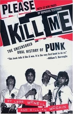 Please Kill Me: An Uncensored Oral History of Punk. By Legs McNeil and Gillian McCain.