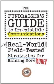 The Fundraiser's Guide to Irresistible Communications: Jeff Brooks: 9781889102023: Amazon.com: Books