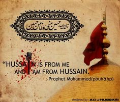 """""""Husain is from me and I am from Husain."""" -Prophet Muhammad (SAAWA)"""