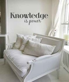 my favorite saying...Knowledge IS Power!