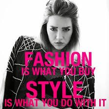 Image result for Fashion is what you buy. Style is what you do with it.