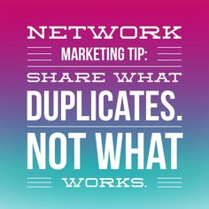 Network Marketing Tip: Share what duplicates not what works. #networkmarketingtips, #mlm, #topearner #kathleendeggelman, #networkmarketingleader, #businessquotes, #entrepreneur