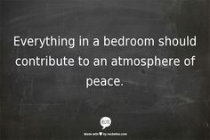 Everything in a bedroom should contribute to an atmosphere of peace.