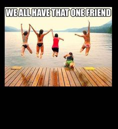 Funny photos, we all have that one friend, yep that was me