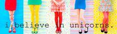 i believe in unicorns. i love her site. :)