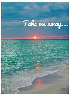 Take me somewhere far away. Some place where the sun is shining and no one knows my name.