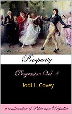 Prosperity: Progression Vol. 4 (a continuation of  Pride and Prejudice)  by Jodi L. Covey