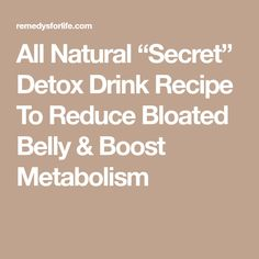 """All Natural """"Secret"""" Detox Drink Recipe To Reduce Bloated Belly & Boost Metabolism"""